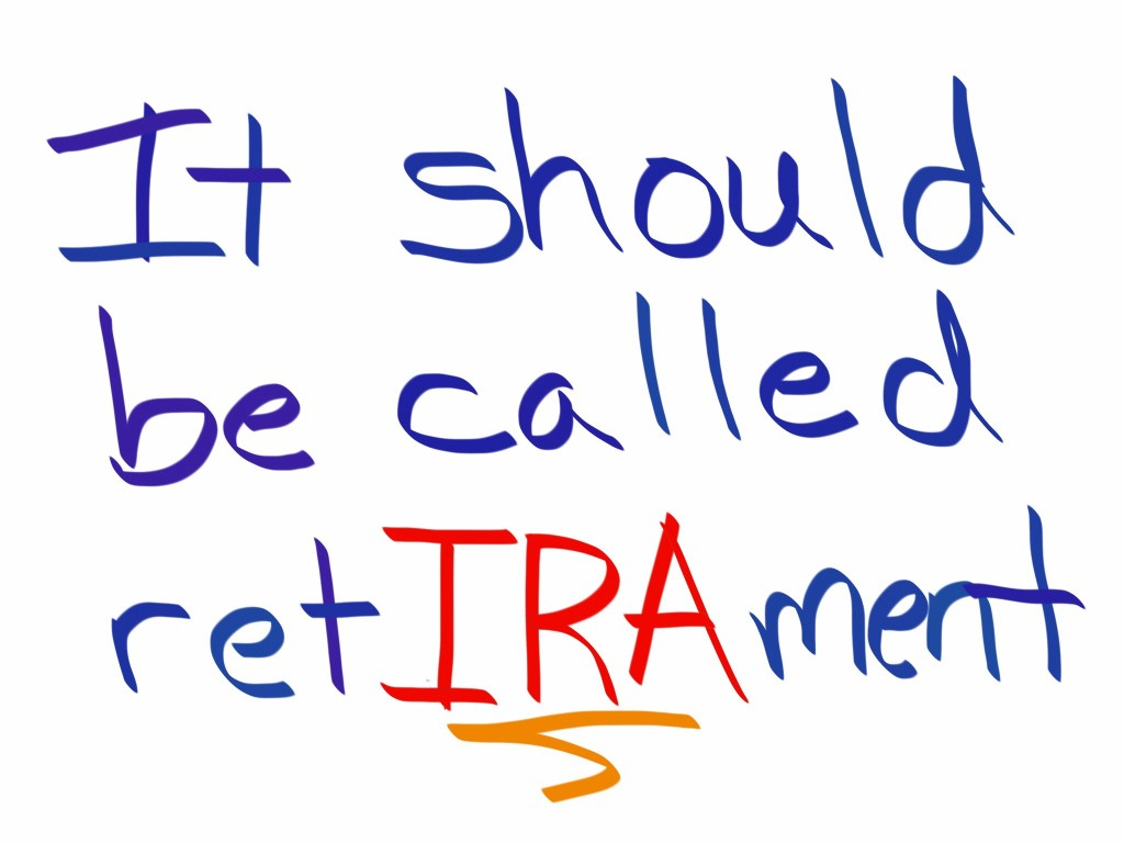 It should be called retIRAment (IRA and retirement)